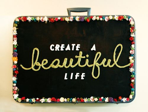 Create a Beautiful Life
