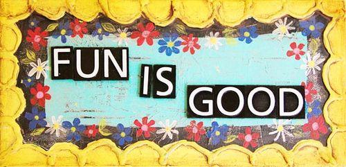 1 FUN IS GOOD