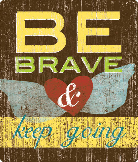 Be_brave_and_keep_going
